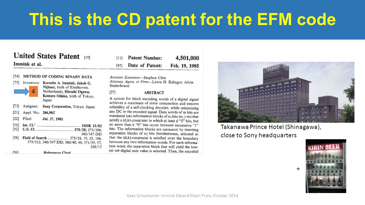 This is the CD patent for the EFM code Takanawa Prince Hotel (Shinagawa), close to Sony headquarters Kees Schouhamer Immink Eduard Rhein Preis, October 2014 4 +