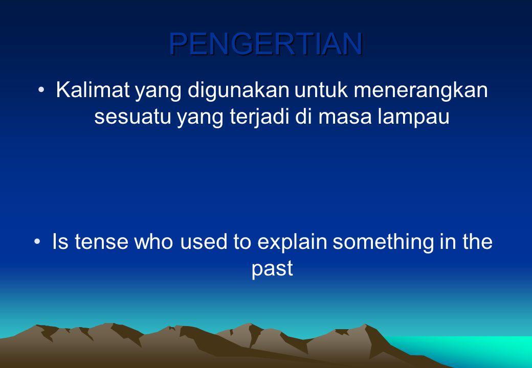 PENGERTIAN Kalimat yang digunakan untuk menerangkan sesuatu yang terjadi di masa lampau Is tense who used to explain something in the past