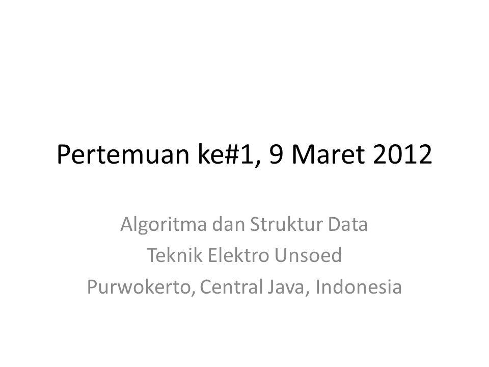 Pertemuan ke#1, 9 Maret 2012 Algoritma dan Struktur Data Teknik Elektro Unsoed Purwokerto, Central Java, Indonesia