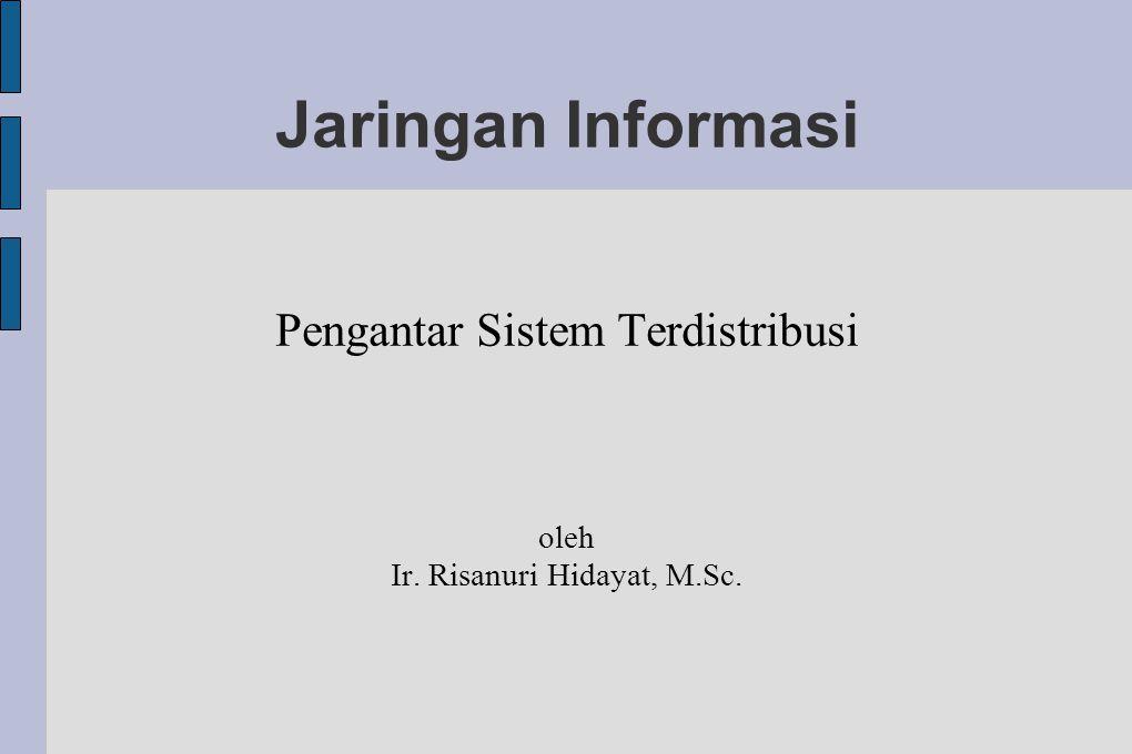 Jaringan Informasi Pengantar Sistem Terdistribusi oleh Ir. Risanuri Hidayat, M.Sc.
