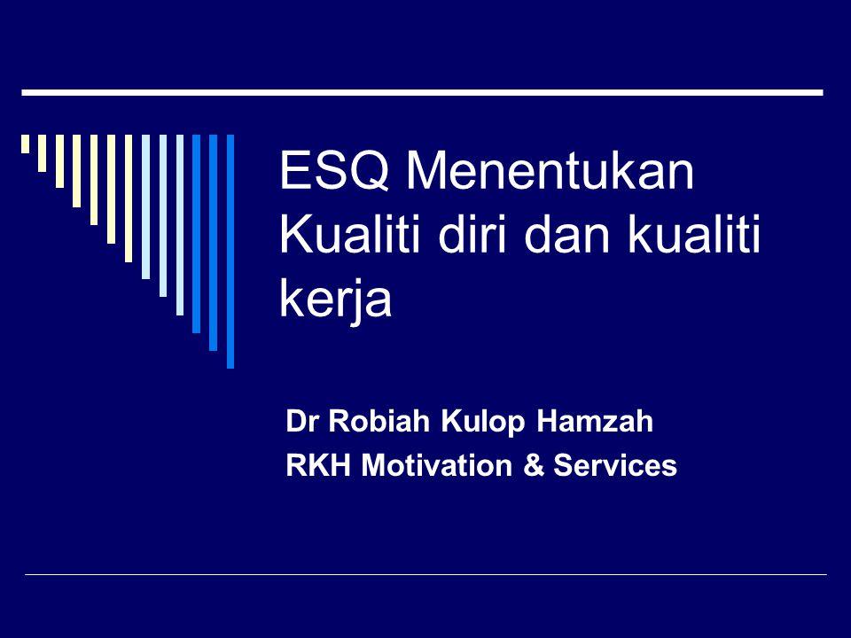 ESQ Menentukan Kualiti diri dan kualiti kerja Dr Robiah Kulop Hamzah RKH Motivation & Services
