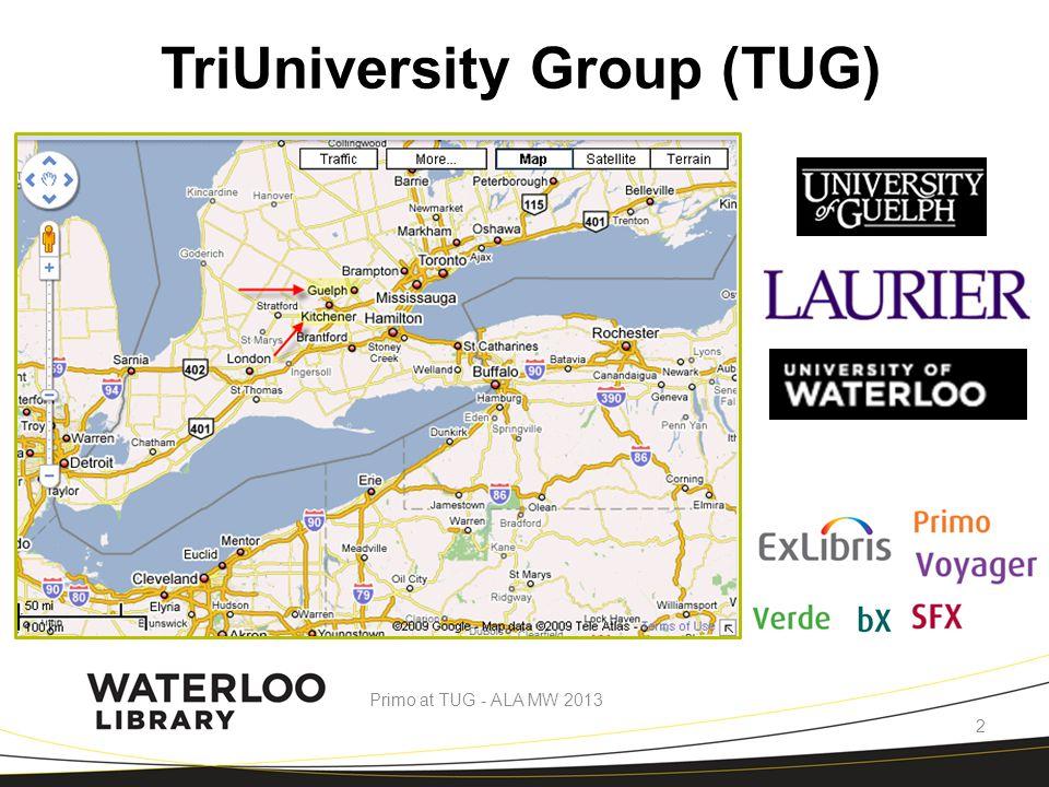 TriUniversity Group (TUG) Primo at TUG - ALA MW 2013 2