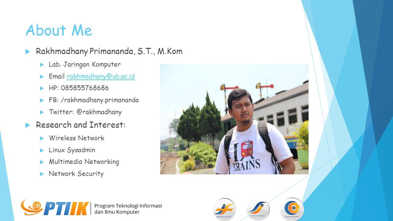 About Me  Rakhmadhany Primananda, S.T., M.Kom  Lab. Jaringan Komputer  Email rakhmadhany@ub.ac.idrakhmadhany@ub.ac.id  HP: 085855768686  FB: /rak