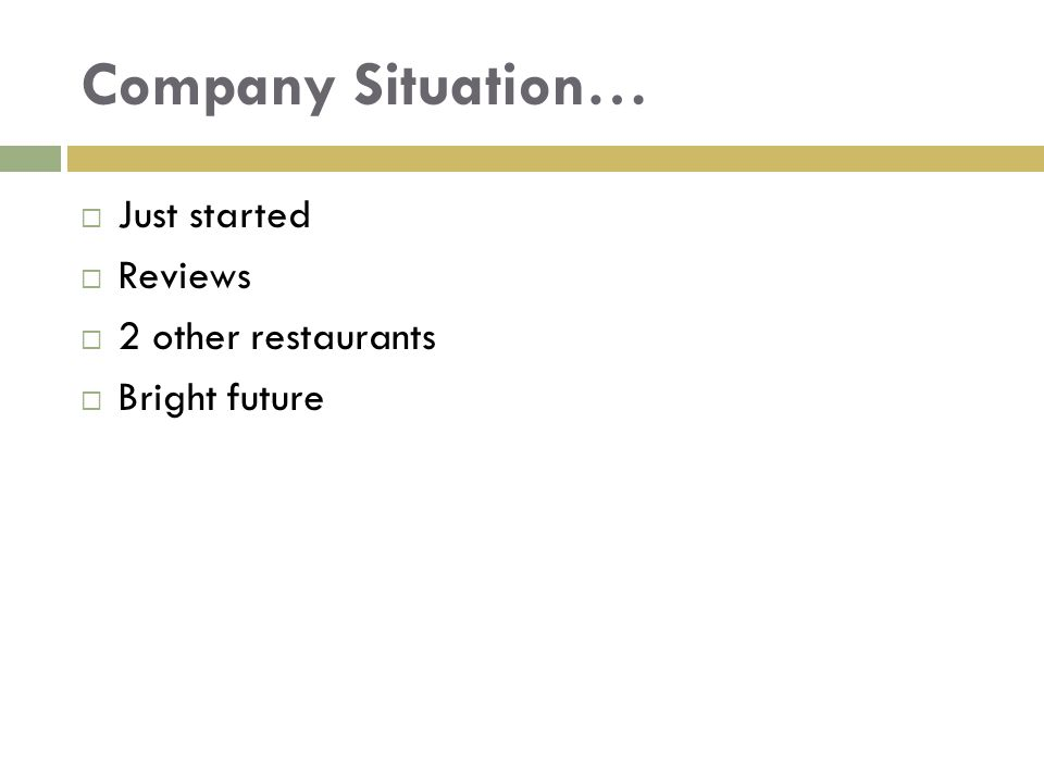 Company Situation…  Just started  Reviews  2 other restaurants  Bright future