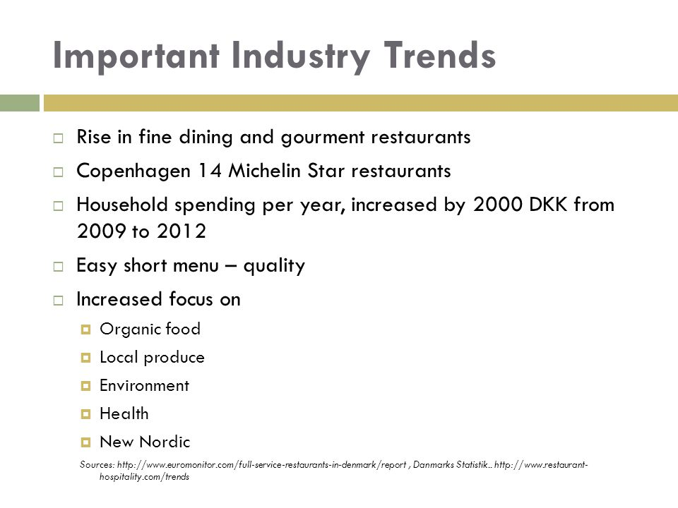 Important Industry Trends  Rise in fine dining and gourment restaurants  Copenhagen 14 Michelin Star restaurants  Household spending per year, incr