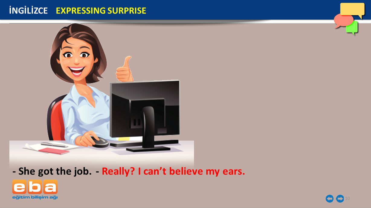 10 İNGİLİZCE EXPRESSING SURPRISE - She got the job.- Really I can't believe my ears.