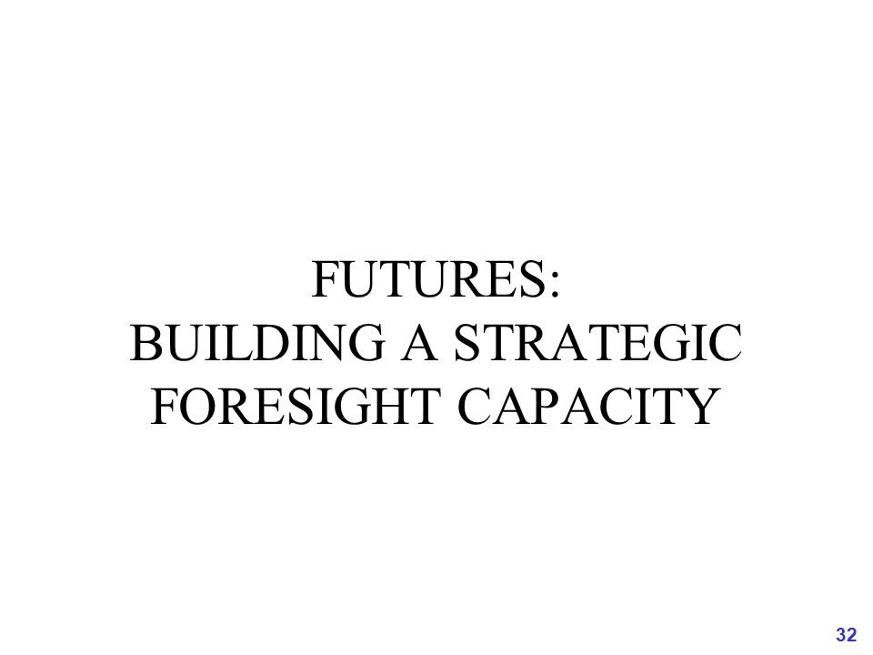 32 FUTURES: BUILDING A STRATEGIC FORESIGHT CAPACITY
