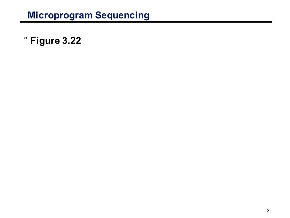 8 Microprogram Sequencing °Figure 3.22