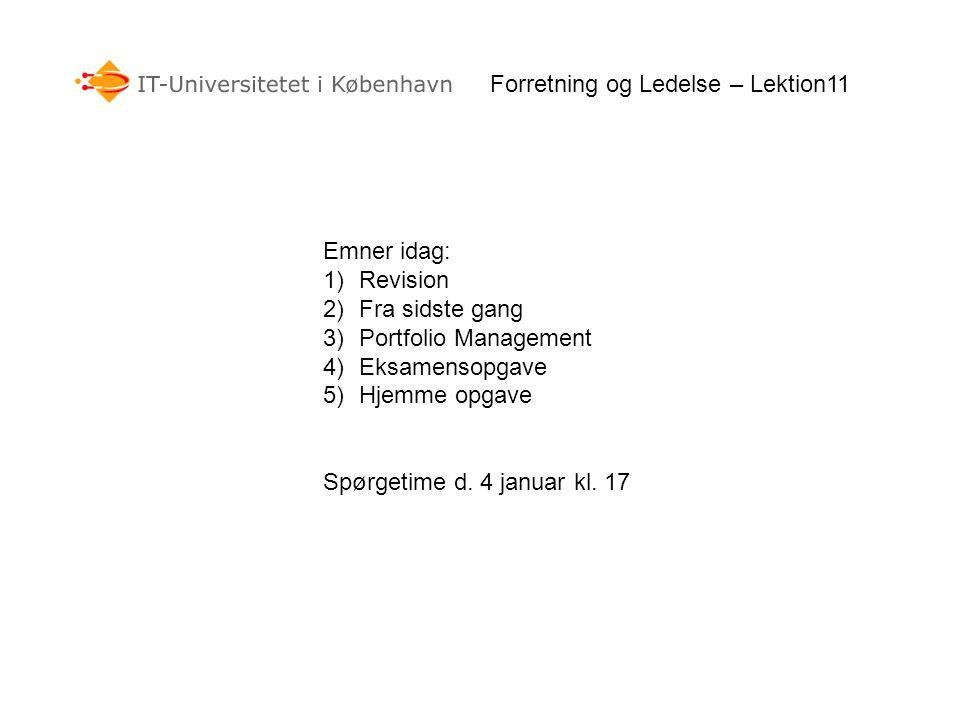 Emner idag: 1)Revision 2)Fra sidste gang 3)Portfolio Management 4)Eksamensopgave 5)Hjemme opgave Spørgetime d.