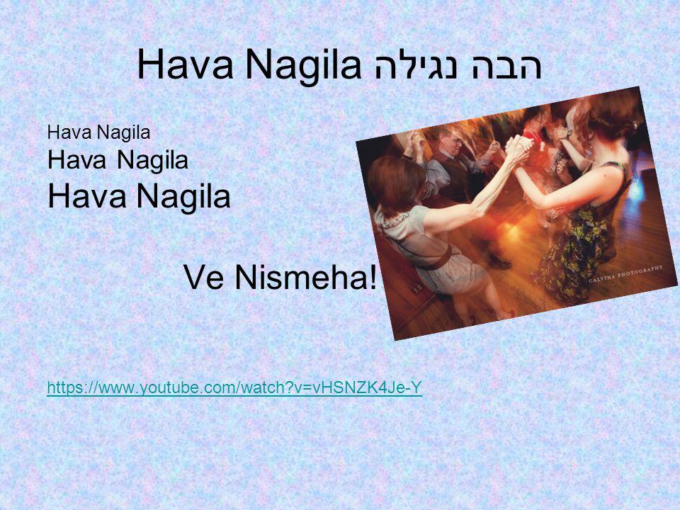 Hava Nagila הבה נגילה Hava Nagila Ve Nismeha! https://www.youtube.com/watch?v=vHSNZK4Je-Y