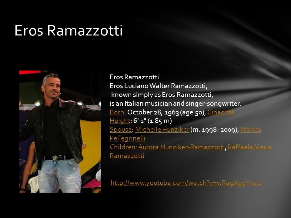 Eros Ramazzotti Eros Luciano Walter Ramazzotti, known simply as Eros Ramazzotti, is an Italian musician and singer-songwriter.