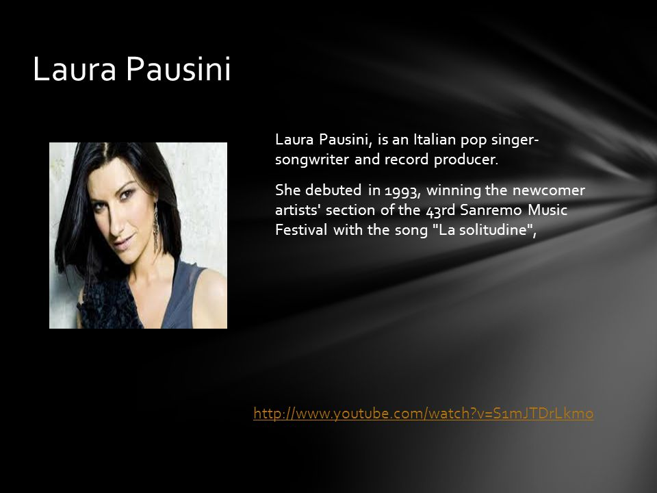 Laura Pausini, is an Italian pop singer- songwriter and record producer.