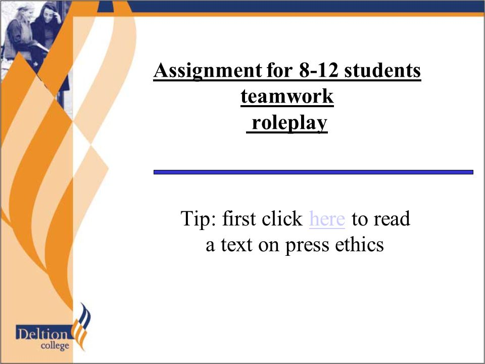 Assignment for 8-12 students teamwork roleplay Tip: first click here to read a text on press ethicshere