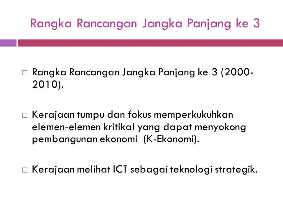 Rangka Rancangan Jangka Panjang ke 3  Rangka Rancangan Jangka Panjang ke 3 (2000- 2010).  Kerajaan tumpu dan fokus memperkukuhkan elemen-elemen krit