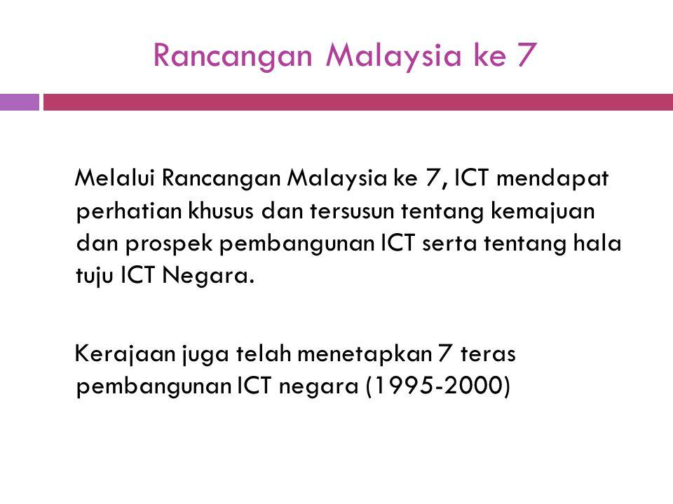 Rancangan Malaysia ke 7 Melalui Rancangan Malaysia ke 7, ICT mendapat perhatian khusus dan tersusun tentang kemajuan dan prospek pembangunan ICT serta