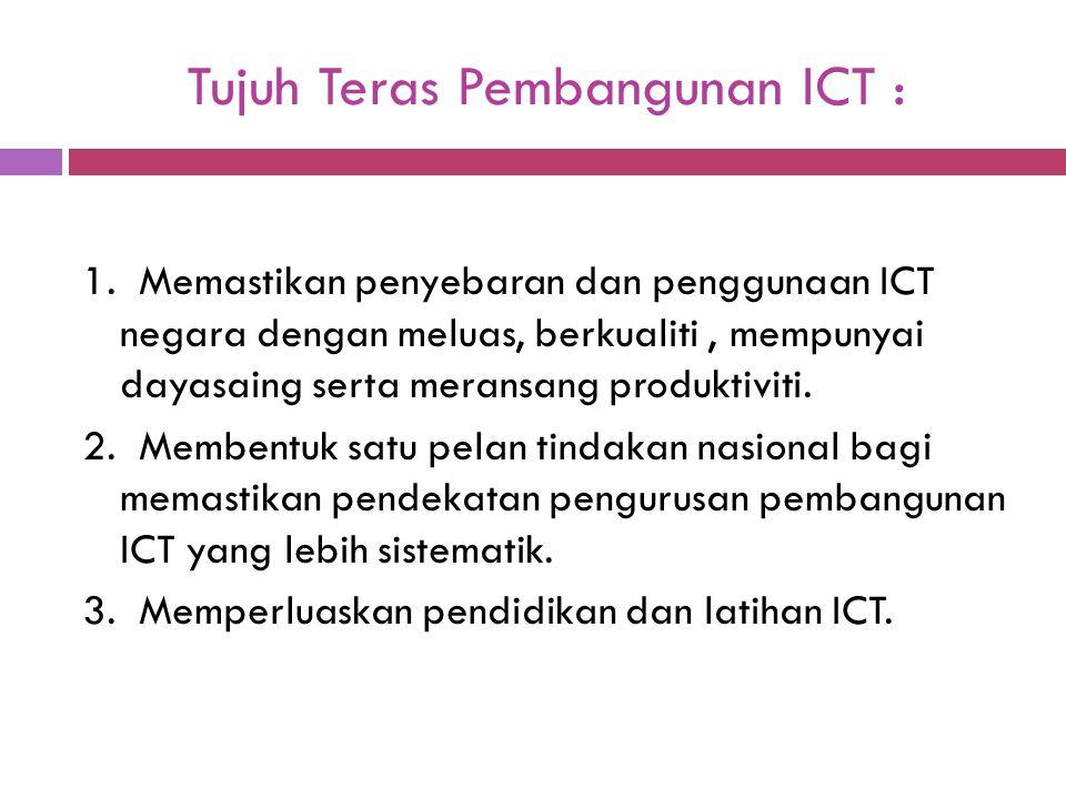 Tujuh Teras Pembangunan ICT : 1. Memastikan penyebaran dan penggunaan ICT negara dengan meluas, berkualiti, mempunyai dayasaing serta meransang produk