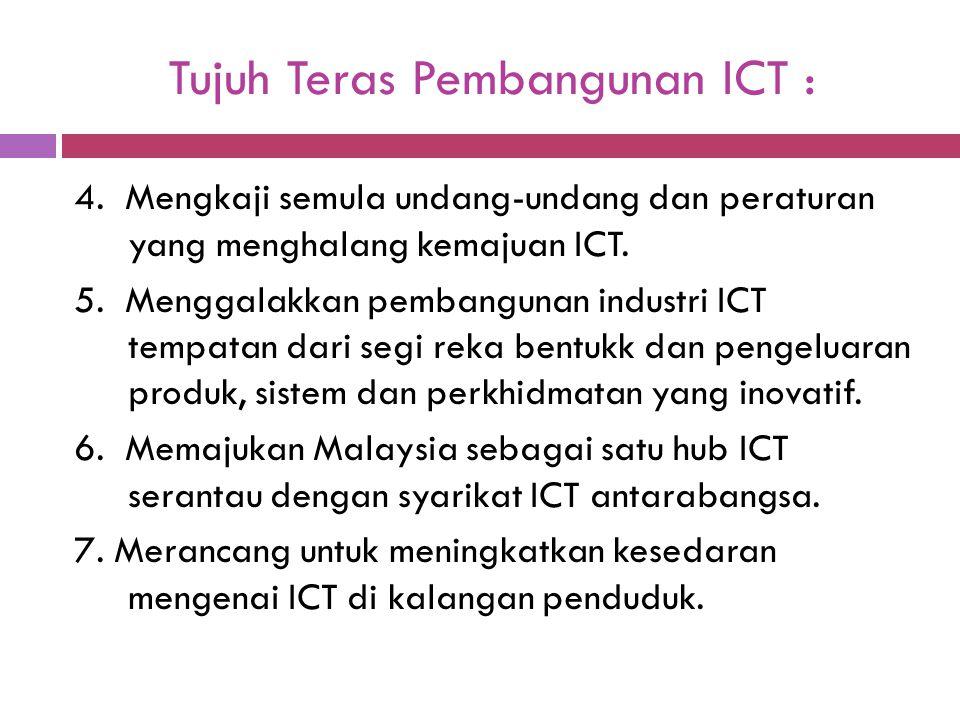 Tujuh Teras Pembangunan ICT : 4. Mengkaji semula undang-undang dan peraturan yang menghalang kemajuan ICT. 5. Menggalakkan pembangunan industri ICT te