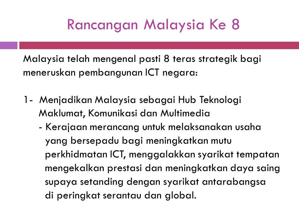Rancangan Malaysia Ke 8 Malaysia telah mengenal pasti 8 teras strategik bagi meneruskan pembangunan ICT negara: 1- Menjadikan Malaysia sebagai Hub Tek
