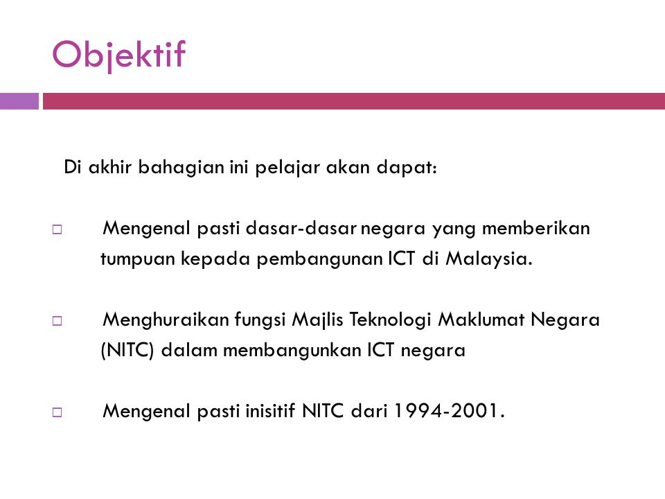 Objektif Di akhir bahagian ini pelajar akan dapat:  Mengenal pasti dasar-dasar negara yang memberikan tumpuan kepada pembangunan ICT di Malaysia.  M