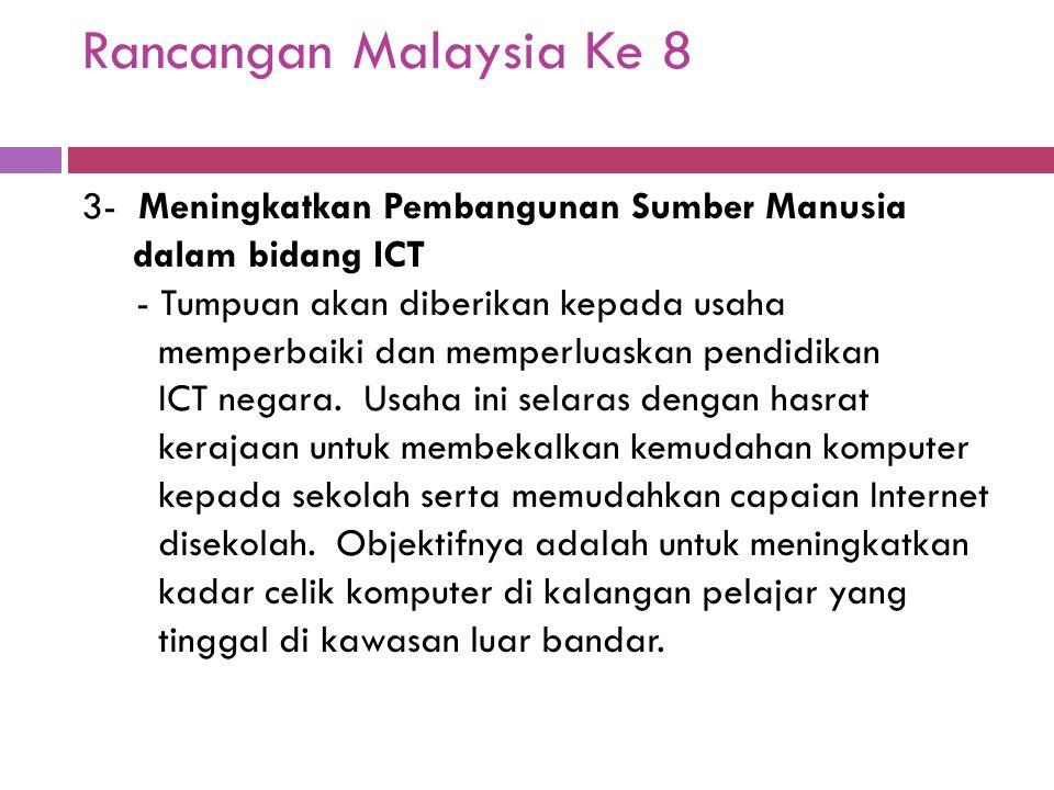 Rancangan Malaysia Ke 8 3- Meningkatkan Pembangunan Sumber Manusia dalam bidang ICT - Tumpuan akan diberikan kepada usaha memperbaiki dan memperluaska