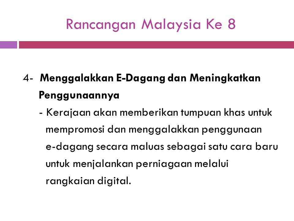 Rancangan Malaysia Ke 8 4- Menggalakkan E-Dagang dan Meningkatkan Penggunaannya - Kerajaan akan memberikan tumpuan khas untuk mempromosi dan menggalak