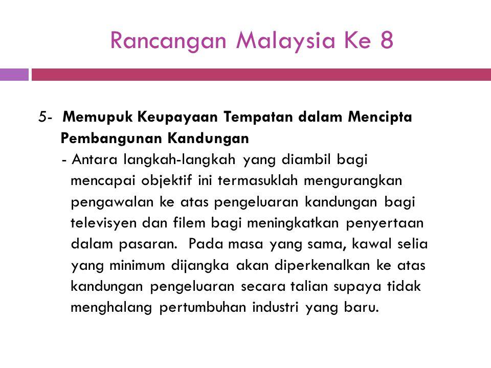 Rancangan Malaysia Ke 8 5- Memupuk Keupayaan Tempatan dalam Mencipta Pembangunan Kandungan - Antara langkah-langkah yang diambil bagi mencapai objekti