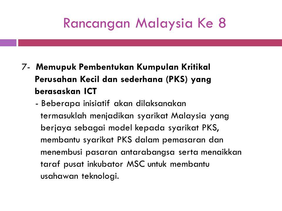 Rancangan Malaysia Ke 8 7- Memupuk Pembentukan Kumpulan Kritikal Perusahan Kecil dan sederhana (PKS) yang berasaskan ICT - Beberapa inisiatif akan dil