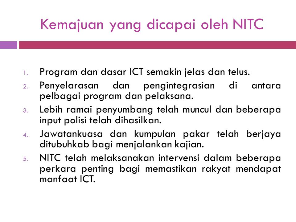 Kemajuan yang dicapai oleh NITC 1. Program dan dasar ICT semakin jelas dan telus. 2. Penyelarasan dan pengintegrasian di antara pelbagai program dan p