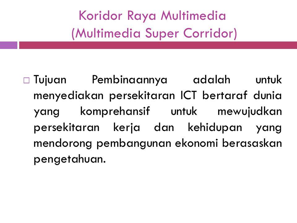 Koridor Raya Multimedia (Multimedia Super Corridor)  Tujuan Pembinaannya adalah untuk menyediakan persekitaran ICT bertaraf dunia yang komprehansif u
