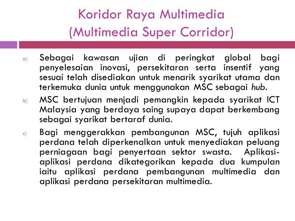 Koridor Raya Multimedia (Multimedia Super Corridor) a) Sebagai kawasan ujian di peringkat global bagi penyelesaian inovasi, persekitaran serta insenti