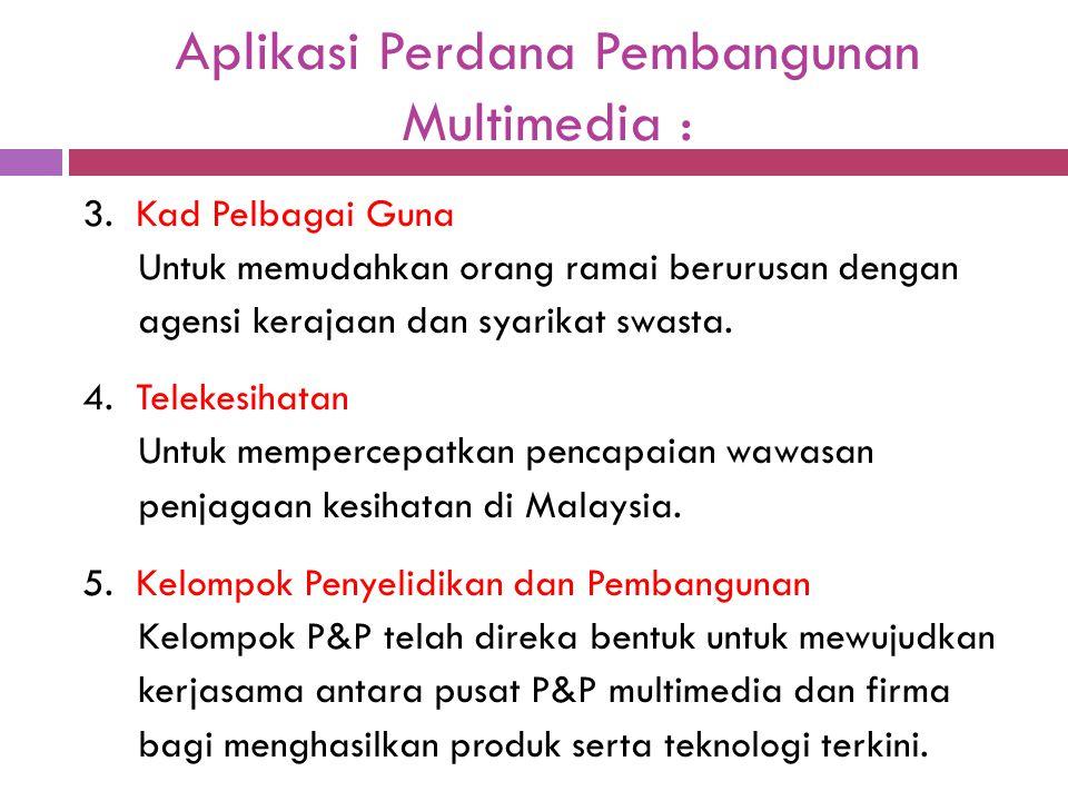 Aplikasi Perdana Pembangunan Multimedia : 3. Kad Pelbagai Guna Untuk memudahkan orang ramai berurusan dengan agensi kerajaan dan syarikat swasta. 4. T