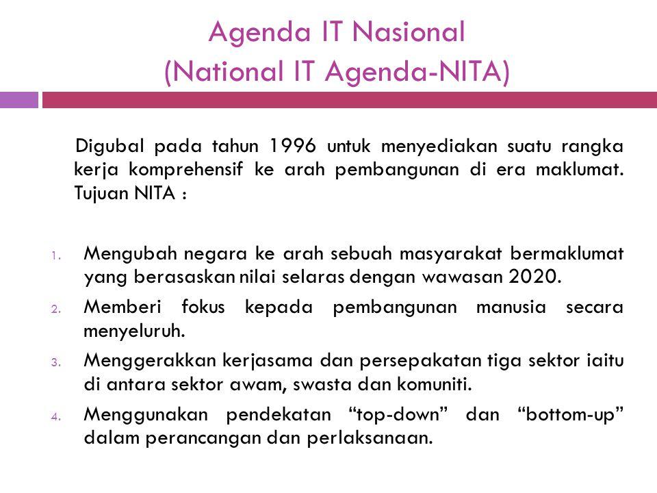 Agenda IT Nasional (National IT Agenda-NITA) Digubal pada tahun 1996 untuk menyediakan suatu rangka kerja komprehensif ke arah pembangunan di era makl