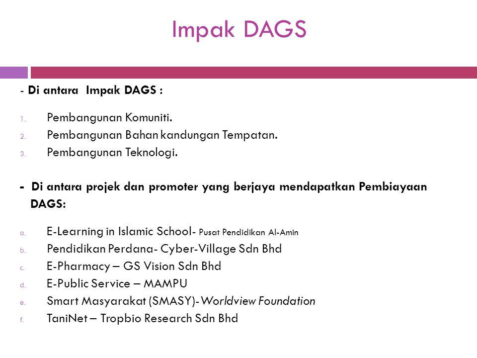 Impak DAGS - Di antara Impak DAGS : 1. Pembangunan Komuniti. 2. Pembangunan Bahan kandungan Tempatan. 3. Pembangunan Teknologi. - Di antara projek dan