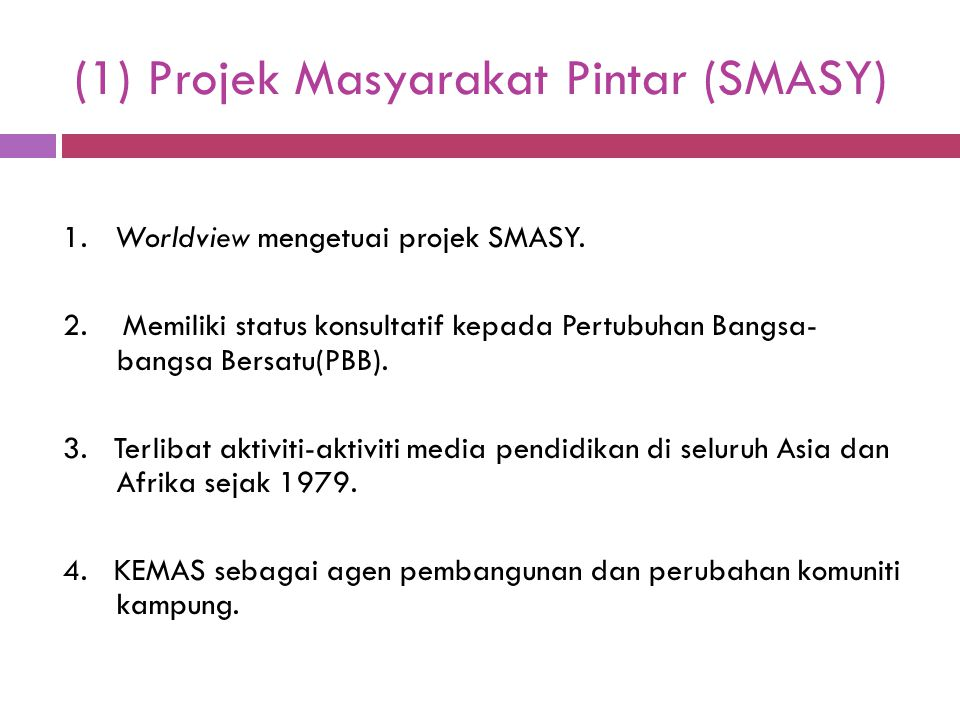 (1) Projek Masyarakat Pintar (SMASY) 1. Worldview mengetuai projek SMASY. 2. Memiliki status konsultatif kepada Pertubuhan Bangsa- bangsa Bersatu(PBB)