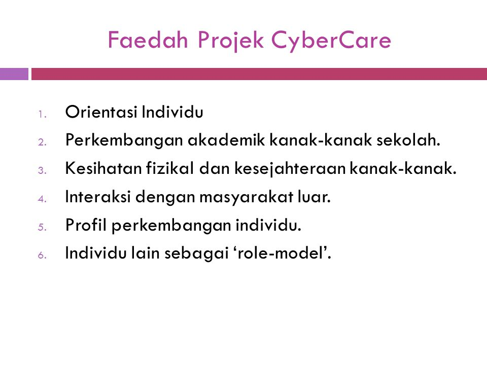 Faedah Projek CyberCare 1. Orientasi Individu 2. Perkembangan akademik kanak-kanak sekolah. 3. Kesihatan fizikal dan kesejahteraan kanak-kanak. 4. Int