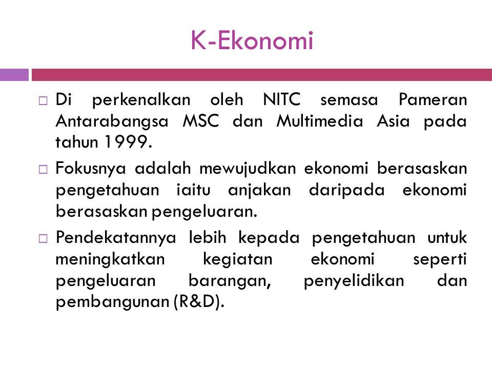 K-Ekonomi  Di perkenalkan oleh NITC semasa Pameran Antarabangsa MSC dan Multimedia Asia pada tahun 1999.  Fokusnya adalah mewujudkan ekonomi berasas