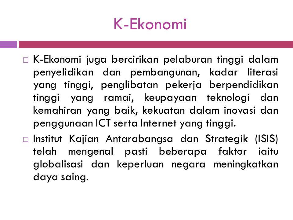K-Ekonomi  K-Ekonomi juga bercirikan pelaburan tinggi dalam penyelidikan dan pembangunan, kadar literasi yang tinggi, penglibatan pekerja berpendidik
