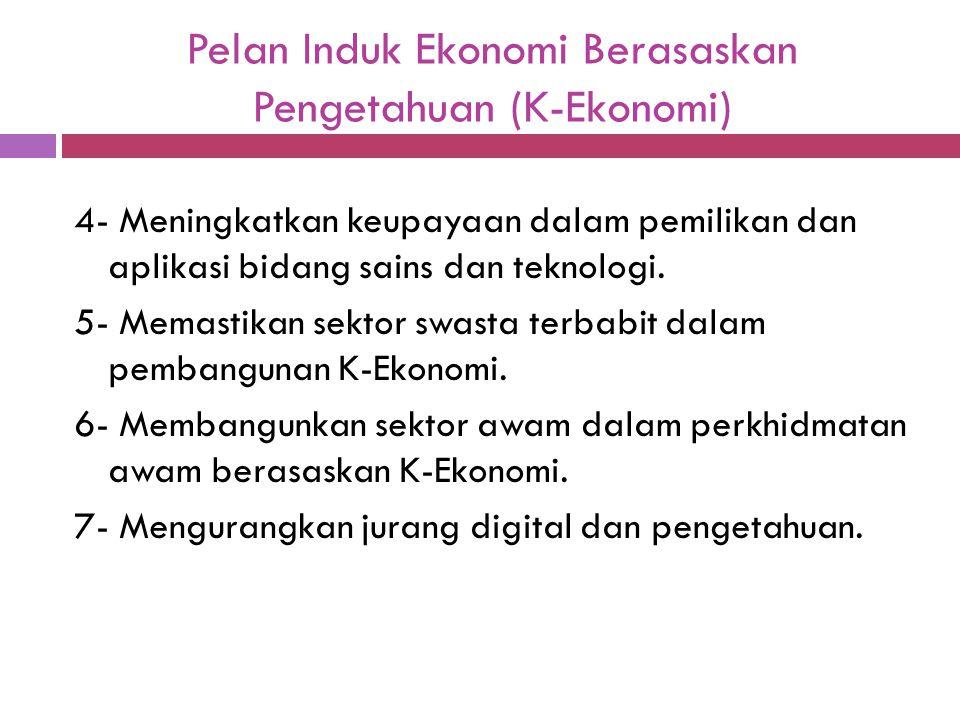 Pelan Induk Ekonomi Berasaskan Pengetahuan (K-Ekonomi) 4- Meningkatkan keupayaan dalam pemilikan dan aplikasi bidang sains dan teknologi. 5- Memastika