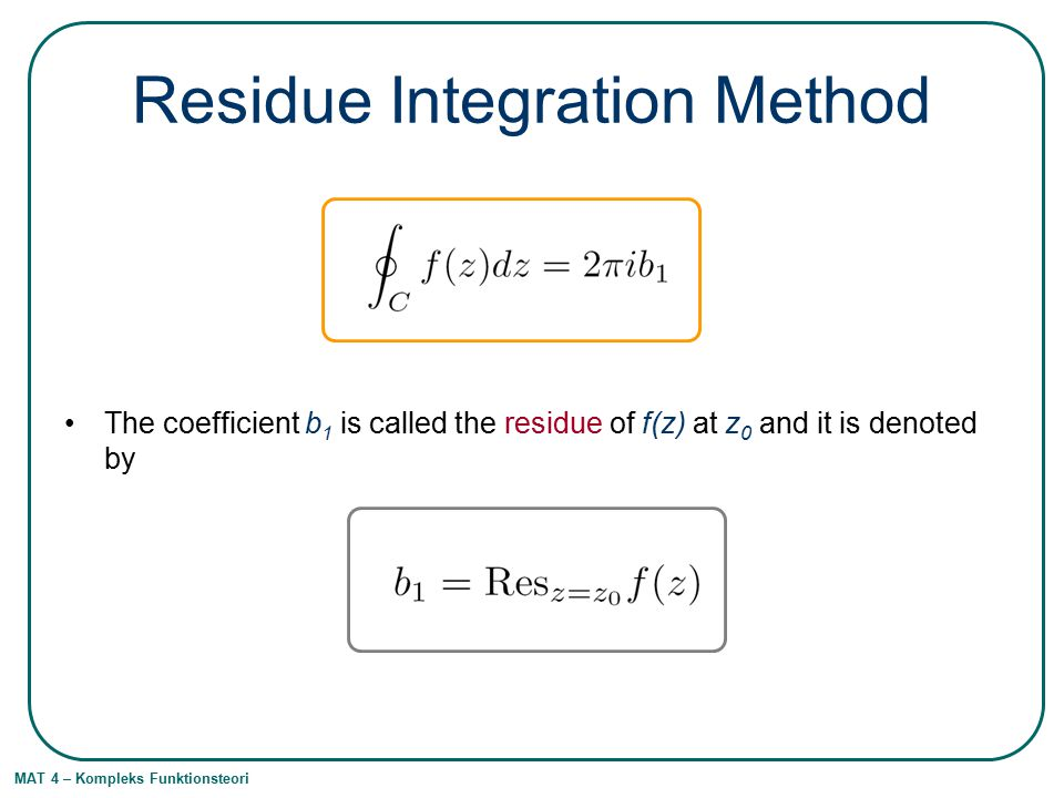 MAT 4 – Kompleks Funktionsteori Residue Integration Method The coefficient b 1 is called the residue of f(z) at z 0 and it is denoted by