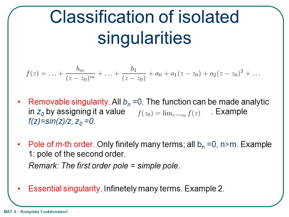 MAT 4 – Kompleks Funktionsteori Classification of isolated singularities Removable singularity.