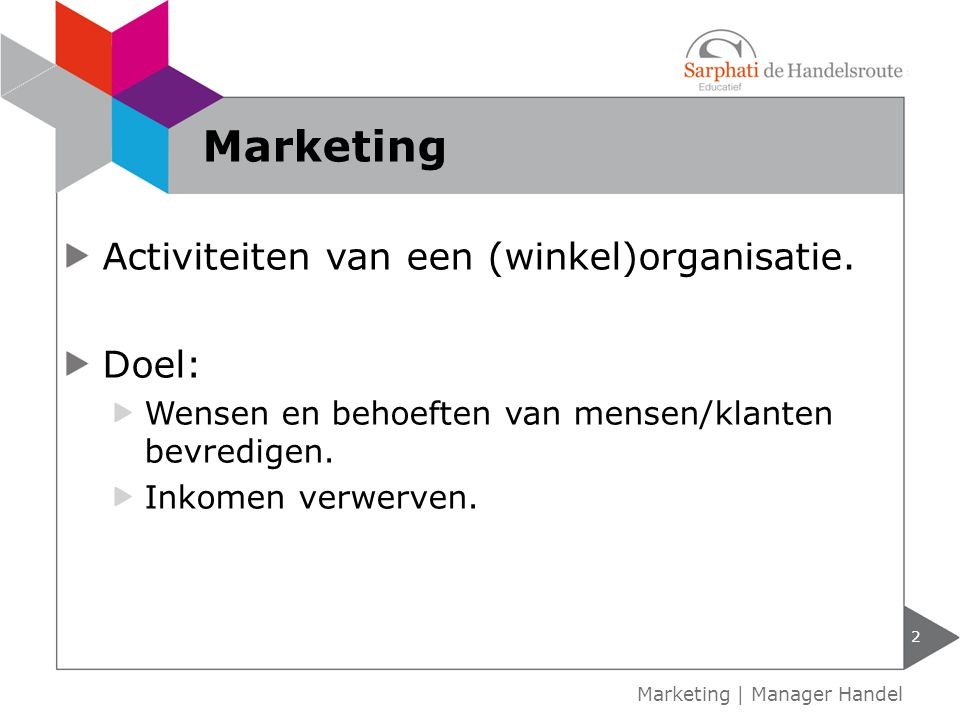 2 Marketing | Manager Handel Marketing Activiteiten van een (winkel)organisatie.