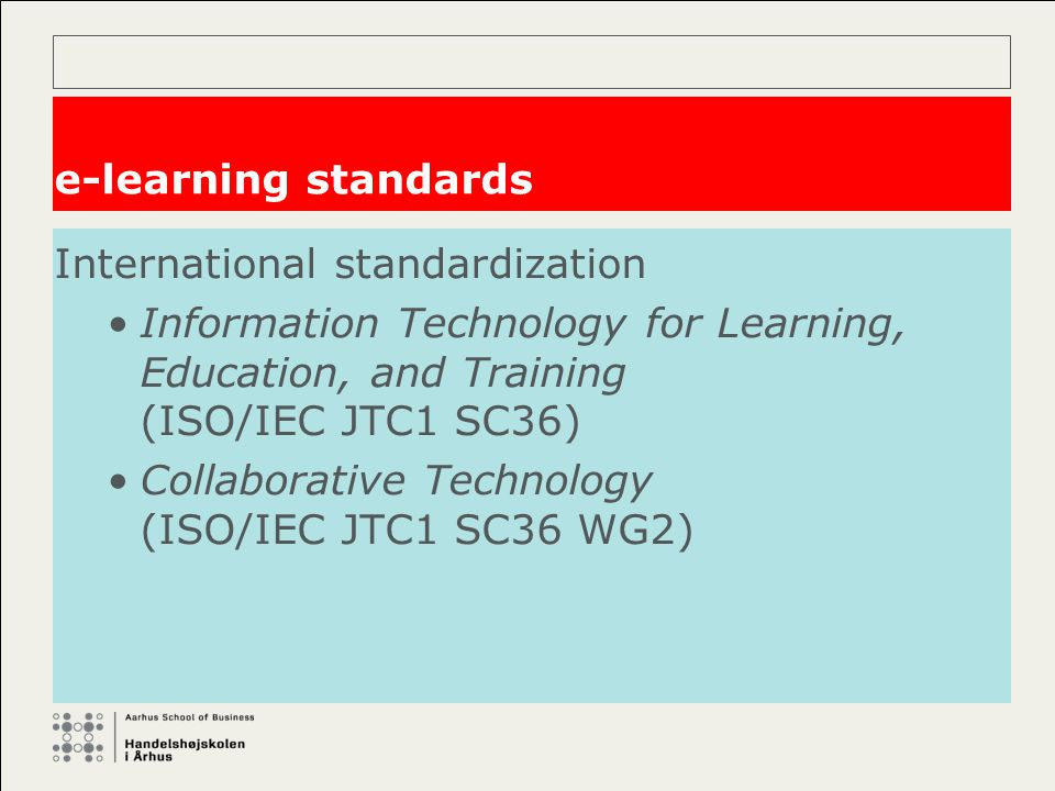 e-learning standards International standardization Information Technology for Learning, Education, and Training (ISO/IEC JTC1 SC36) Collaborative Technology (ISO/IEC JTC1 SC36 WG2)