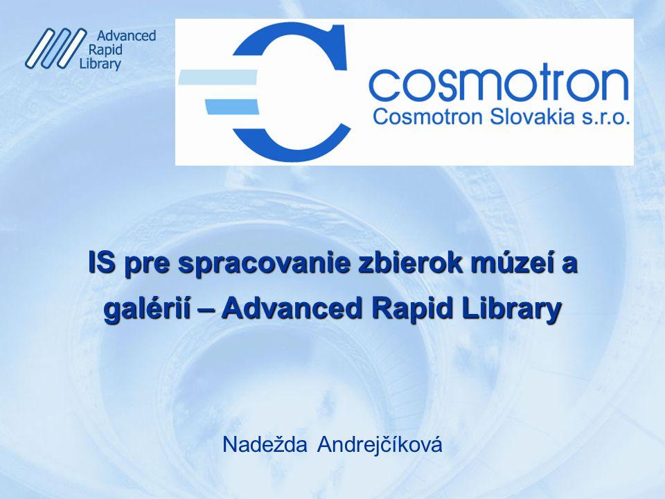 Nadežda Andrejčíková IS pre spracovanie zbierok múzeí a galérií – Advanced Rapid Library