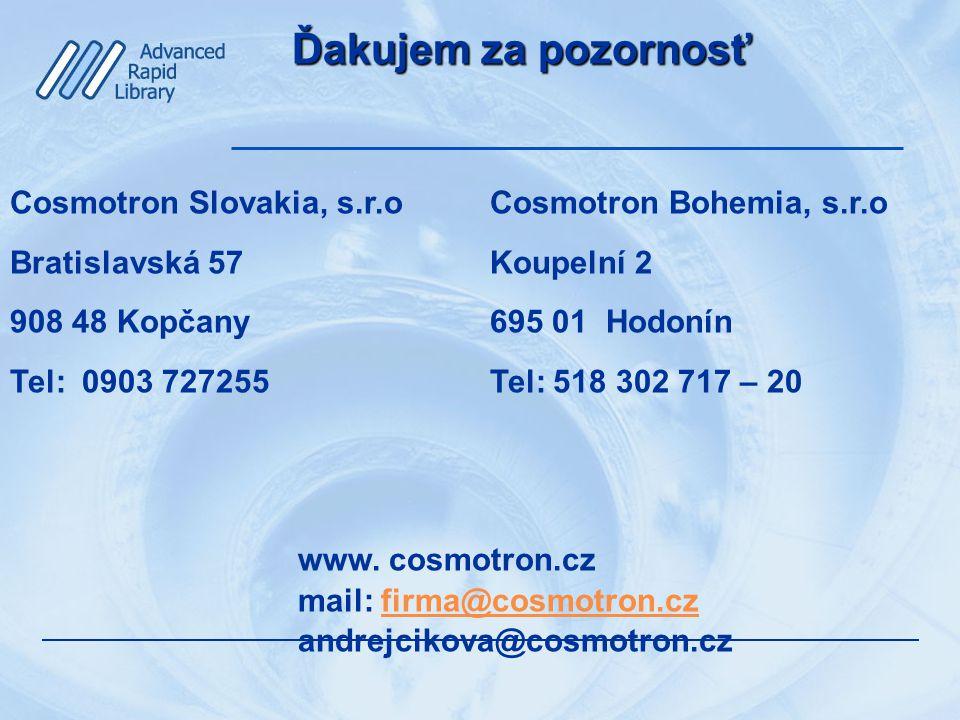 Ďakujem za pozornosť Cosmotron Slovakia, s.r.oCosmotron Bohemia, s.r.o Bratislavská 57Koupelní 2 908 48 Kopčany695 01 Hodonín Tel: 0903 727255Tel: 518 302 717 – 20 www.
