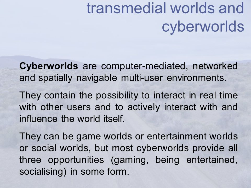 transmedial worlds and cyberworlds Cyberworlds are computer-mediated, networked and spatially navigable multi-user environments.