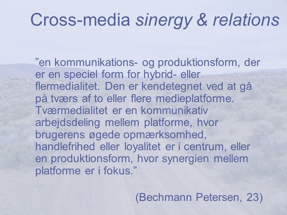 Cross-media sinergy & relations en kommunikations- og produktionsform, der er en speciel form for hybrid- eller flermedialitet.