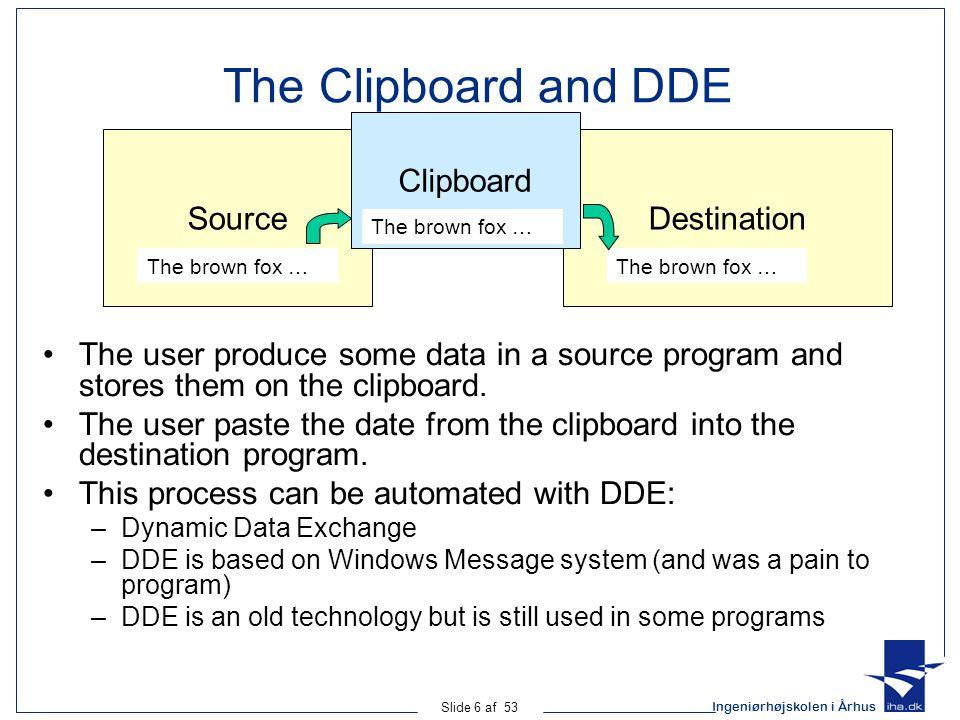 Ingeniørhøjskolen i Århus Slide 7 af 53 16-bit OLE 1.0 Object Linking & Embedding 1.0 utilized the clipboard to copy not only the data, but also information about the data source.