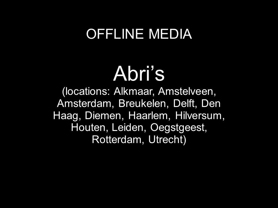 OFFLINE MEDIA Abri's (locations: Alkmaar, Amstelveen, Amsterdam, Breukelen, Delft, Den Haag, Diemen, Haarlem, Hilversum, Houten, Leiden, Oegstgeest, R