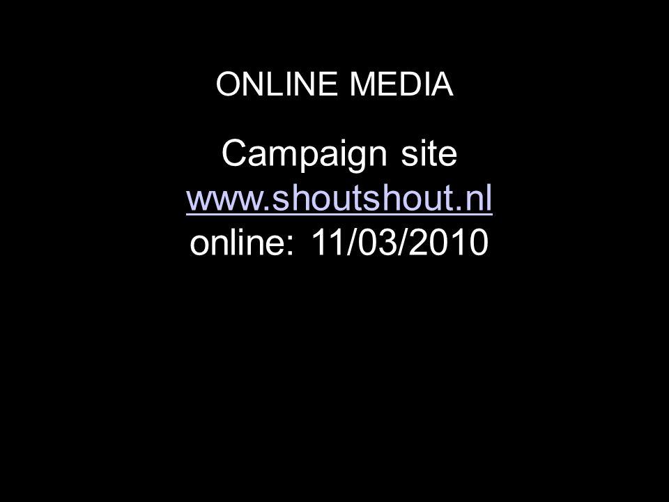 ONLINE MEDIA Campaign site www.shoutshout.nl online: 11/03/2010