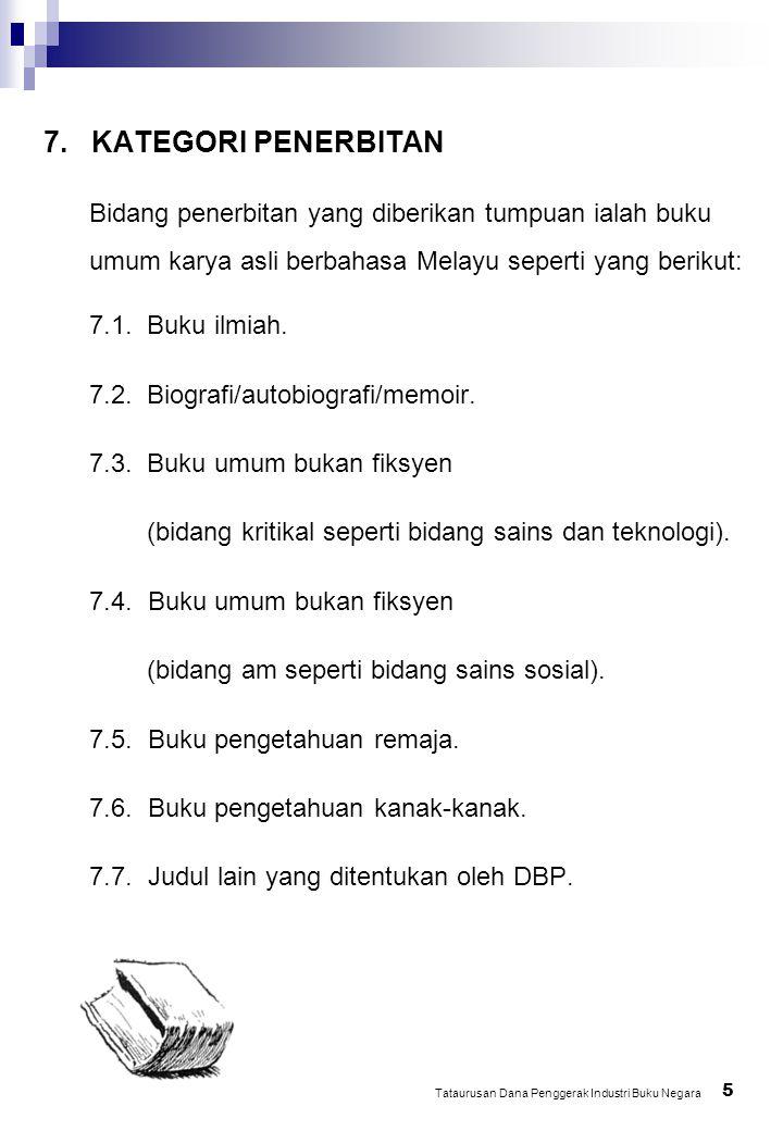 7. KATEGORI PENERBITAN 5 Bidang penerbitan yang diberikan tumpuan ialah buku umum karya asli berbahasa Melayu seperti yang berikut: 7.1. Buku ilmiah.